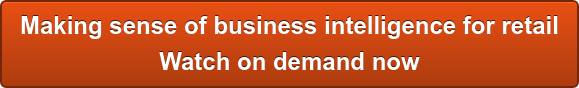 Making sense of business intelligence for retail Watch on demand now